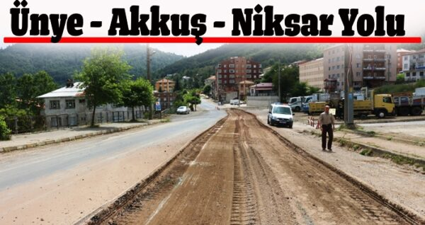 ÜNYE-Akkuş-NİKSAR Yeni Yol PROJESİ-10 Madde'de SON DURUM iZLENİMLERİ..