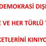Demokrasi Dışı Darbe ve Terörü Kınıyoruz