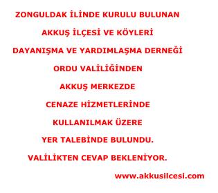 Zonguldak'daki Akkuş Derneği Yönetimi Tarafından; Ordu Valiliğinden Akkuş İlçesinde Cenaze Hizmetlerinde Kullanılmak Üzere Yer Talebinde Bulunuldu.