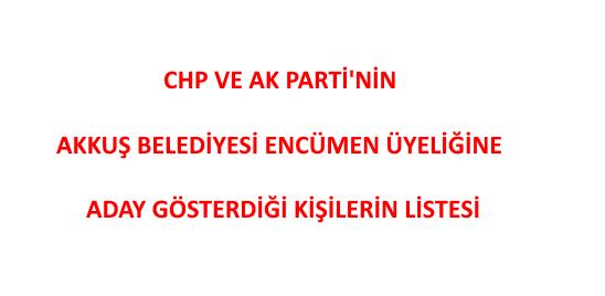 CHP ve AK Partinin Akkuş Belediye Encümen Üyeliklerine Aday Gösterilen Kişilerin Listesi