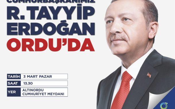 Cumhurbaşkanı Recep Tayyip ERDOĞAN Ordu'ya Geliyor. 3 Mart 2019 Saat 13.30'da Altınordu Cumhuriyet Meydanında Halka Seslenecek