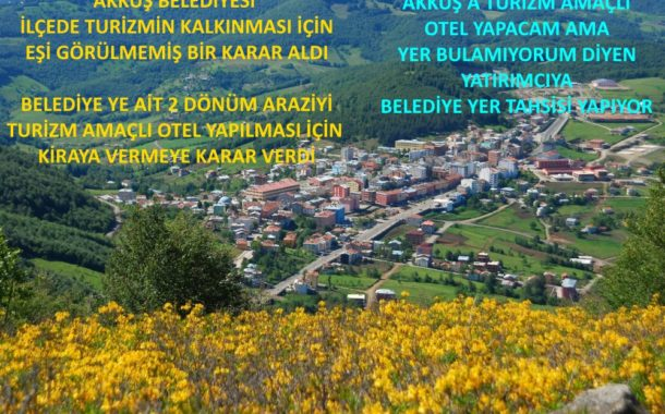 Akkuş Belediyesi Bir İlke İmza Attı. Belediye Ait 2 Dönüm Civarındaki Araziyi Turizm Amaçlı Otel Yapılması İçin Kiraya Vermeye Karar Verdi.