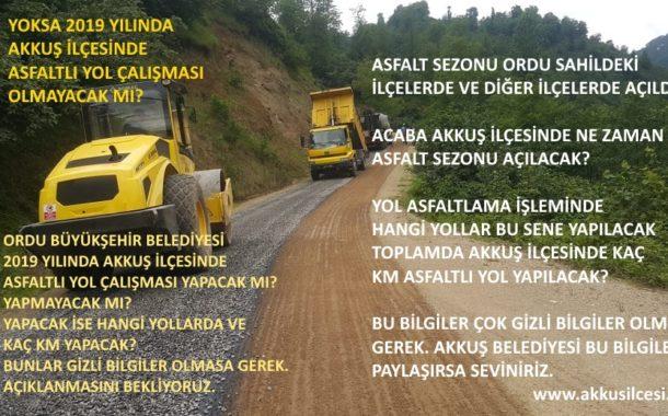 Ordu Büyükşehir Belediyesi ve Akkuş Belediyesi 2019 Yılında Akkuş İlçesi ve Mahallelerinde Asfaltlı Yol Çalışması Yapacak mı? Yapmayacak mı?
