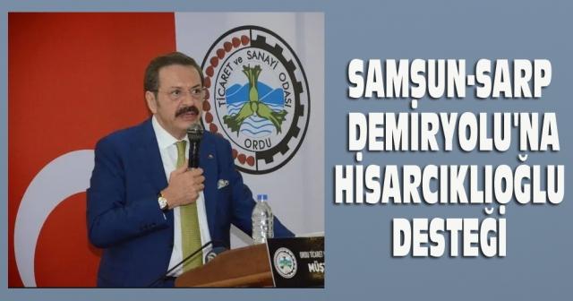 """TOBB Başkanı Rifat Hisarcıklıoğlu, """"Samsun-Sarp Demiryolu'nun bir an önce devreye alınmasını bekliyoruz"""" dedi."""