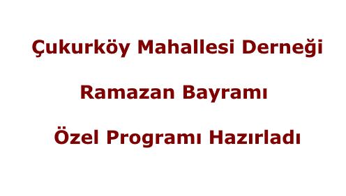 Çukurköy Mahallesi Derneği Ramazan Bayramı Özel Programı Hazırladı