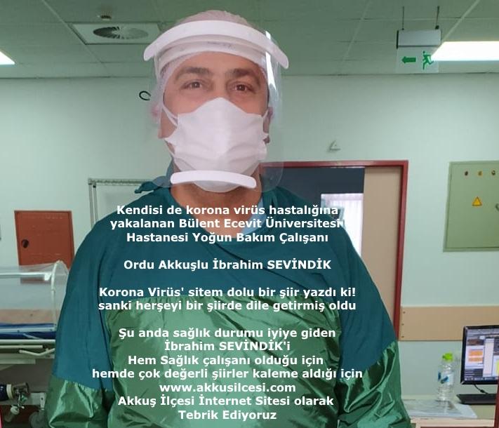 Korana Virüs Hastalığına Yakalanan Sağlıkçı Akkuşlu İbrahim SEVİNDİK; Korona Virüsüne Sitem Dolu Öyle Bir Şiir Yazdı k!